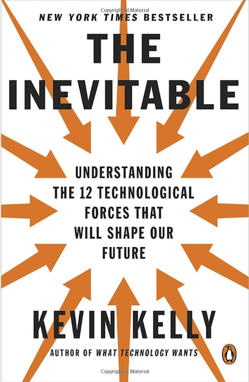 , Summary: The Inevitable — Understanding the 12 Technological Forces That Will Shape Our Future