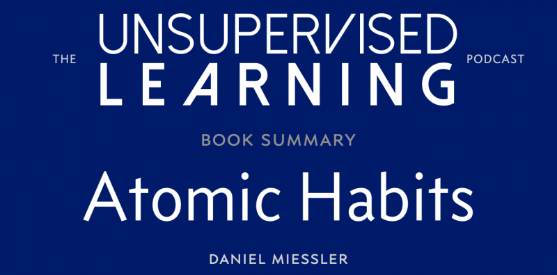 Unsupervised Learning: Book Summary | Atomic Habits, by James Clear